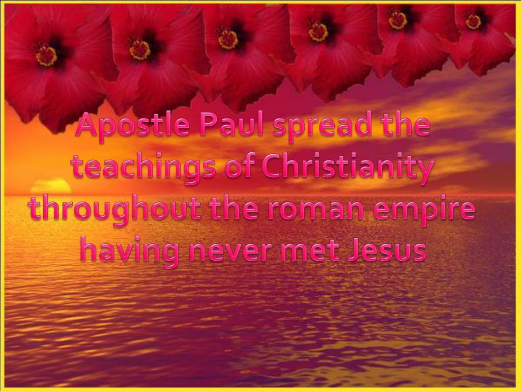 Apostle Paul spread the teachings of Christianity