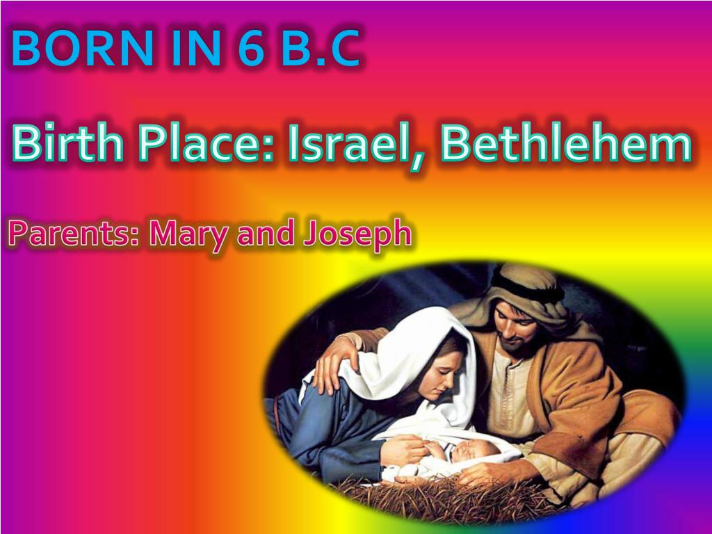 BORN IN 6 B.C
