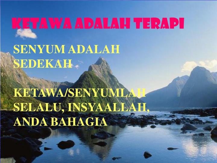 KeTAWA ADALAH TERAPI