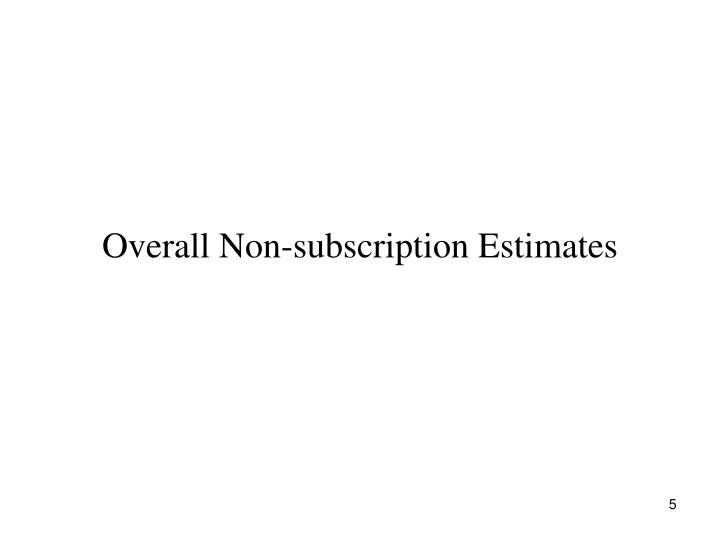 Overall Non-subscription Estimates