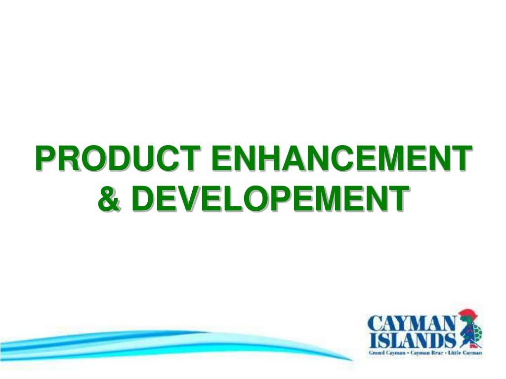 PRODUCT ENHANCEMENT & DEVELOPEMENT