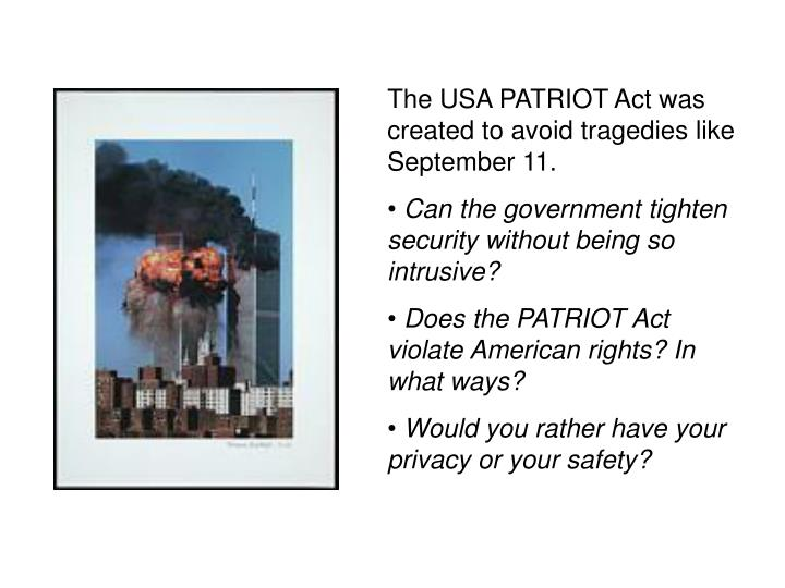 The USA PATRIOT Act was created to avoid tragedies like September 11.