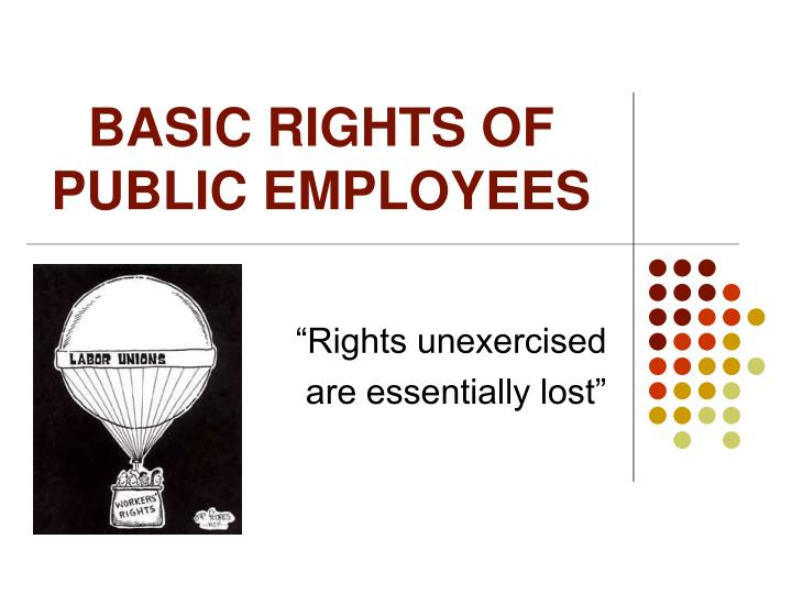 BASIC RIGHTS OF PUBLIC EMPLOYEES