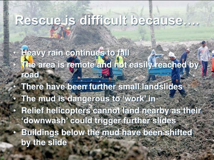 Rescue is difficult because….