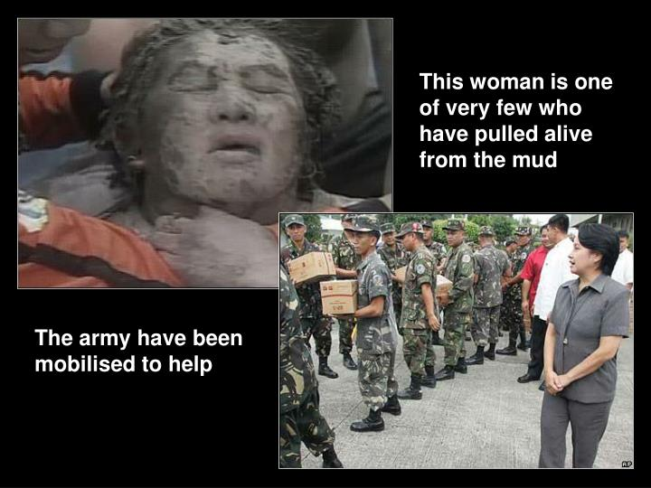 This woman is one of very few who have pulled alive from the mud