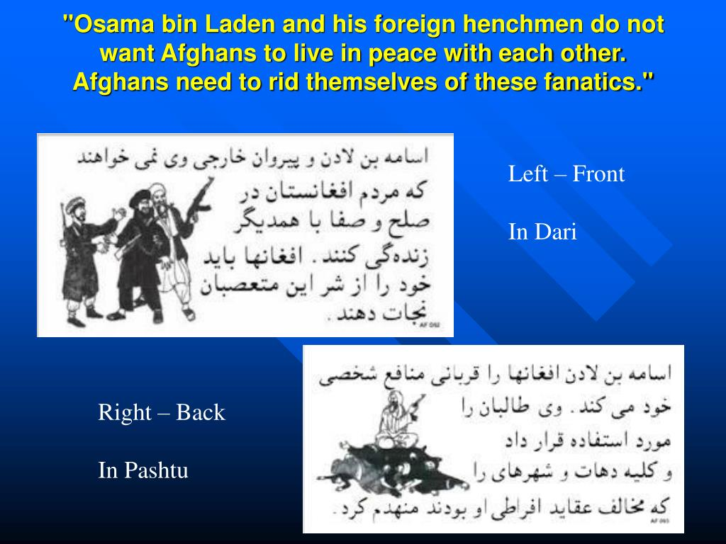 """Osama bin Laden and his foreign henchmen do not want Afghans to live in peace with each other. Afghans need to rid themselves of these fanatics."""