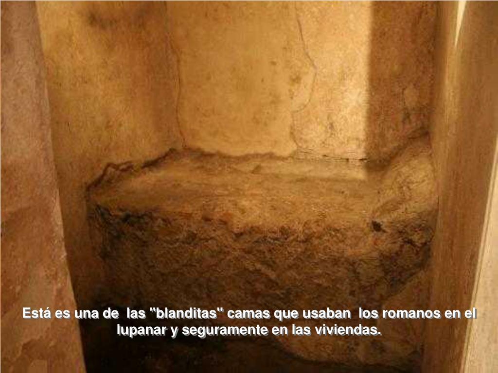 """Está es una de  las """"blanditas"""" camas que usaban  los romanos en el lupanar y seguramente en las viviendas."""