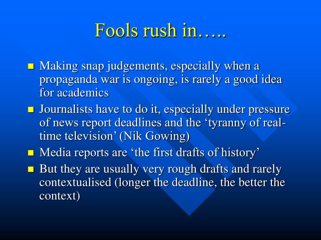 Fools rush in…..