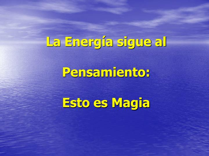 La Energía sigue al