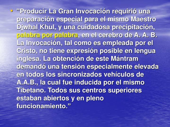 """""""Producir La Gran Invocación requirió una preparación especial para el mismo Maestro Djwhal Khul, y una cuidadosa precipitación,"""
