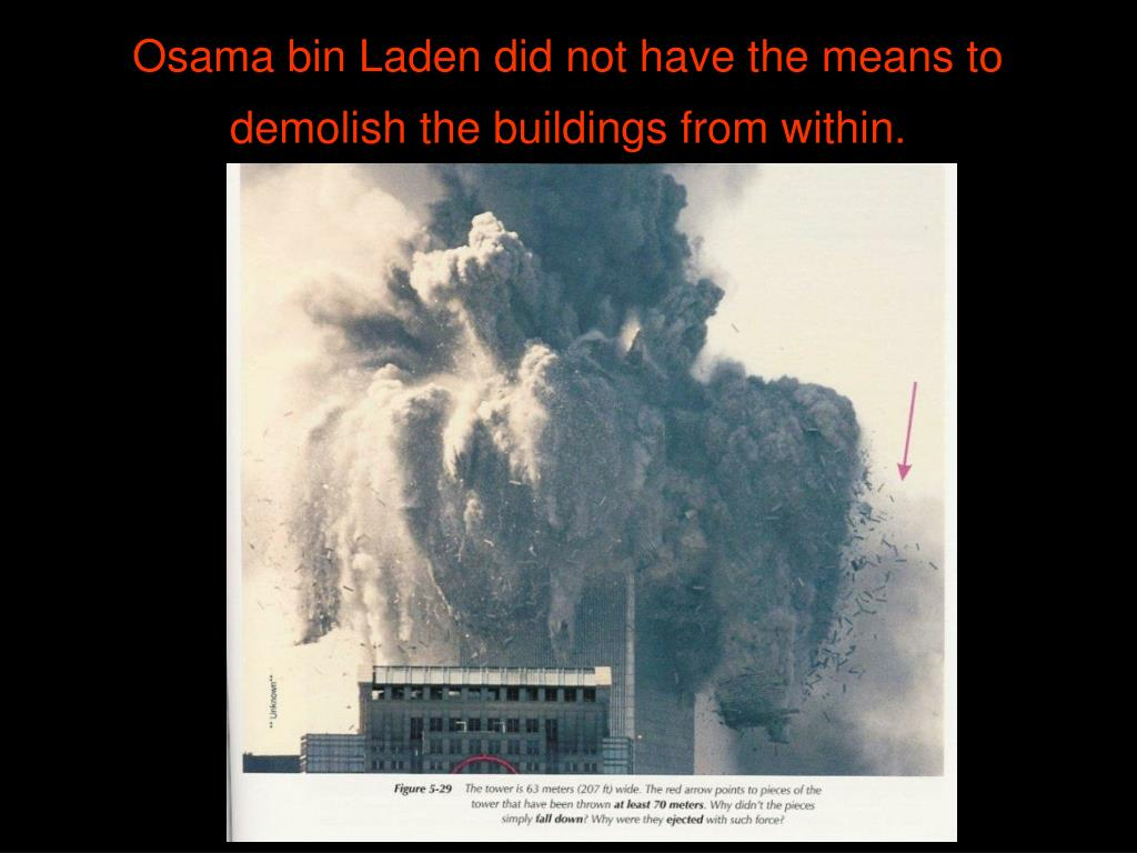 Osama bin Laden did not have the means to demolish the buildings from within.