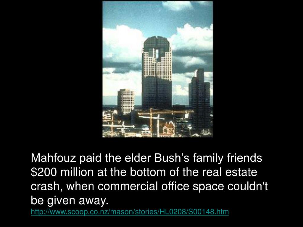 Mahfouz paid the elder Bush's family friends $200 million at the bottom of the real estate crash, when commercial office space couldn't be given away.
