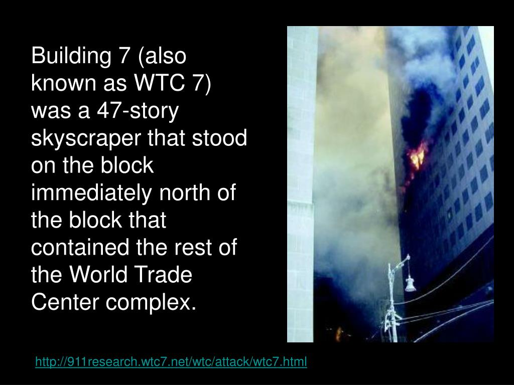 Building 7 (also known as WTC 7) was a 47-story skyscraper that stood on the block immediately north of the block that contained the rest of the World Trade Center complex.