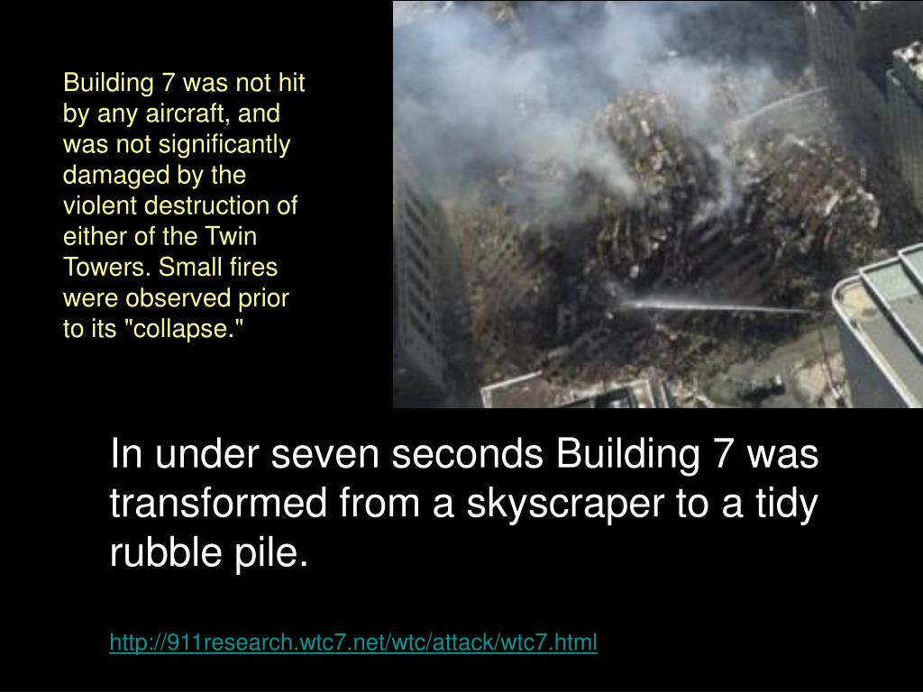 "Building 7 was not hit by any aircraft, and was not significantly damaged by the violent destruction of either of the Twin Towers. Small fires were observed prior to its ""collapse."""