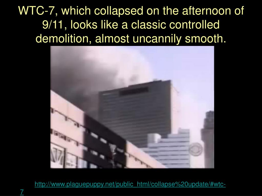 WTC-7, which collapsed on the afternoon of 9/11, looks like a classic controlled demolition, almost uncannily smooth.