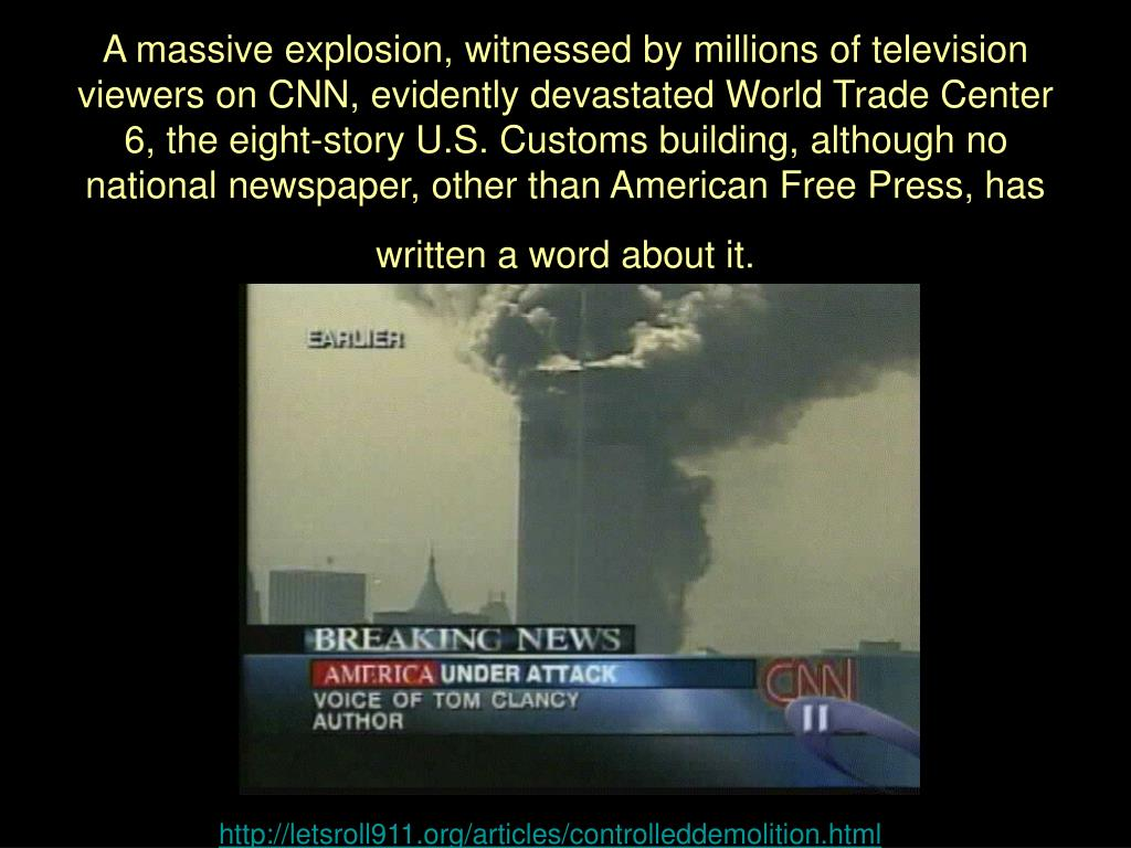 A massive explosion, witnessed by millions of television viewers on CNN, evidently devastated World Trade Center 6, the eight-story U.S. Customs building, although no national newspaper, other than American Free Press, has written a word about it.