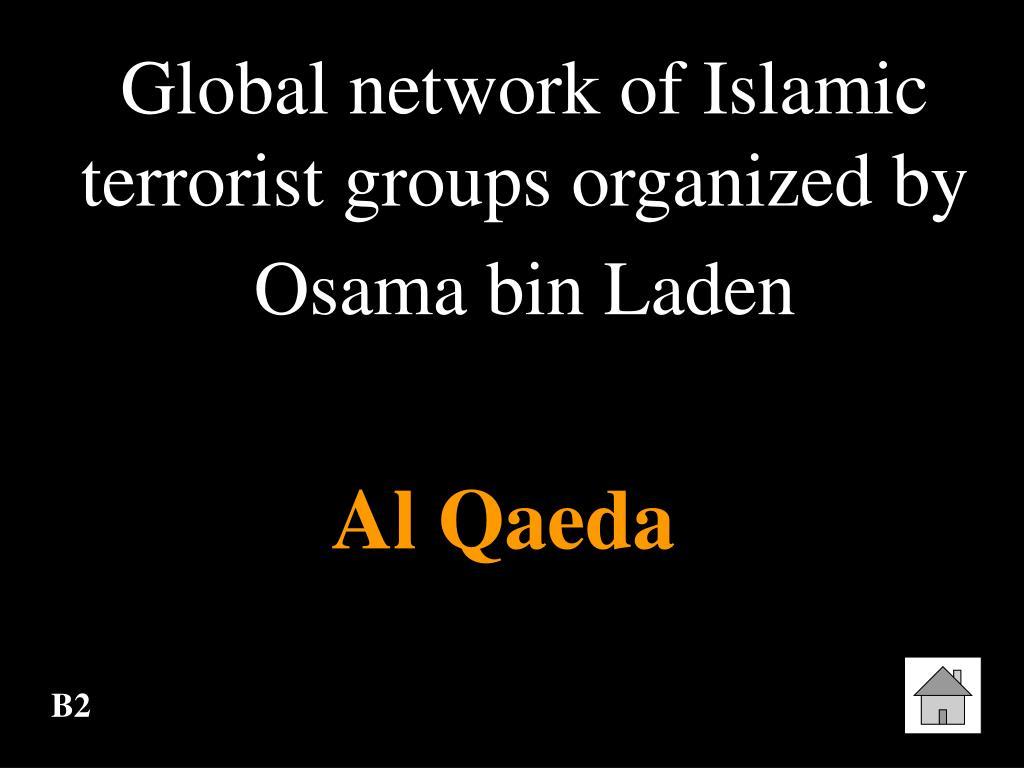Global network of Islamic terrorist groups organized by Osama bin Laden