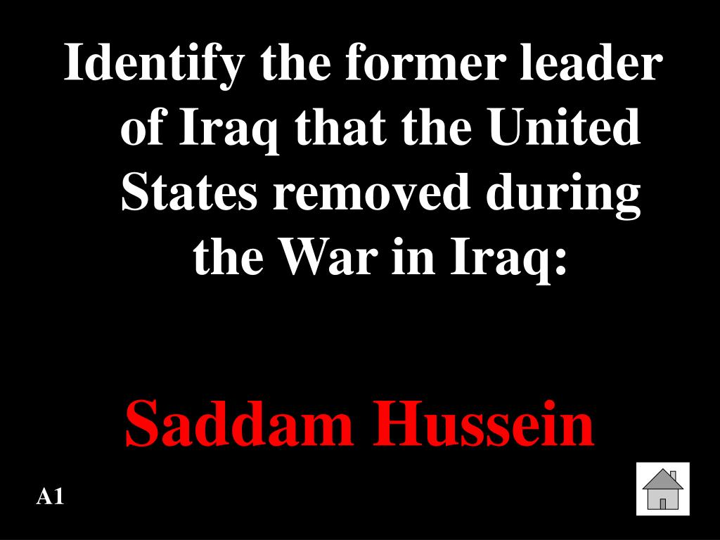 Identify the former leader of Iraq that the United States removed during the War in Iraq: