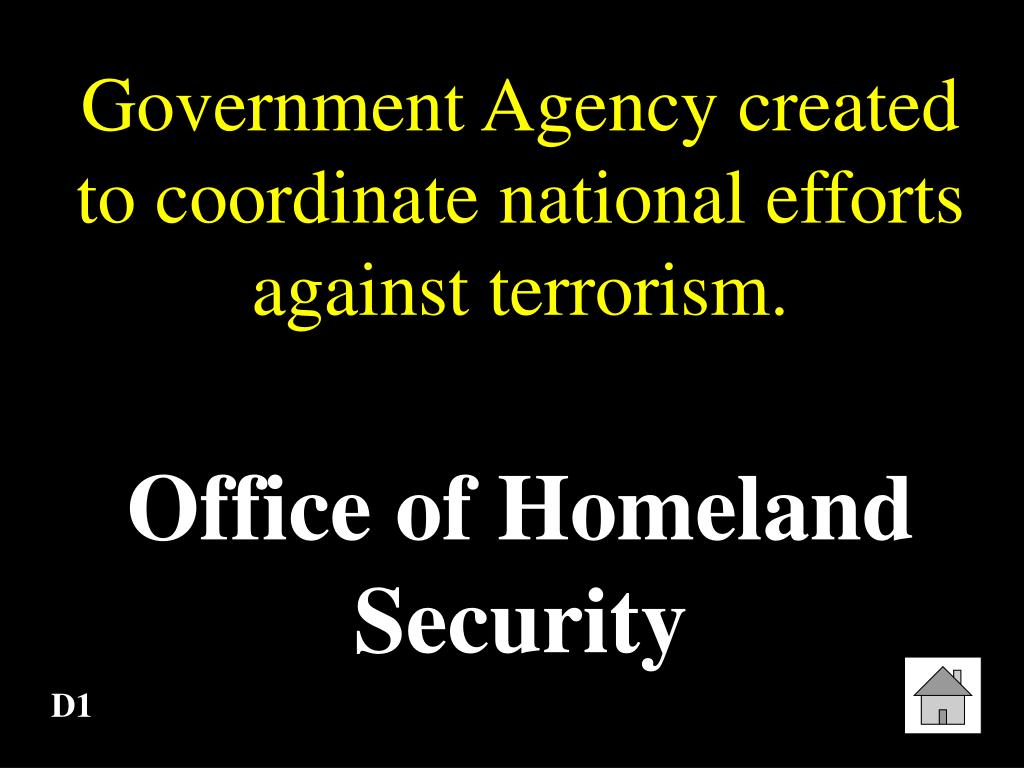 Government Agency created to coordinate national efforts against terrorism.