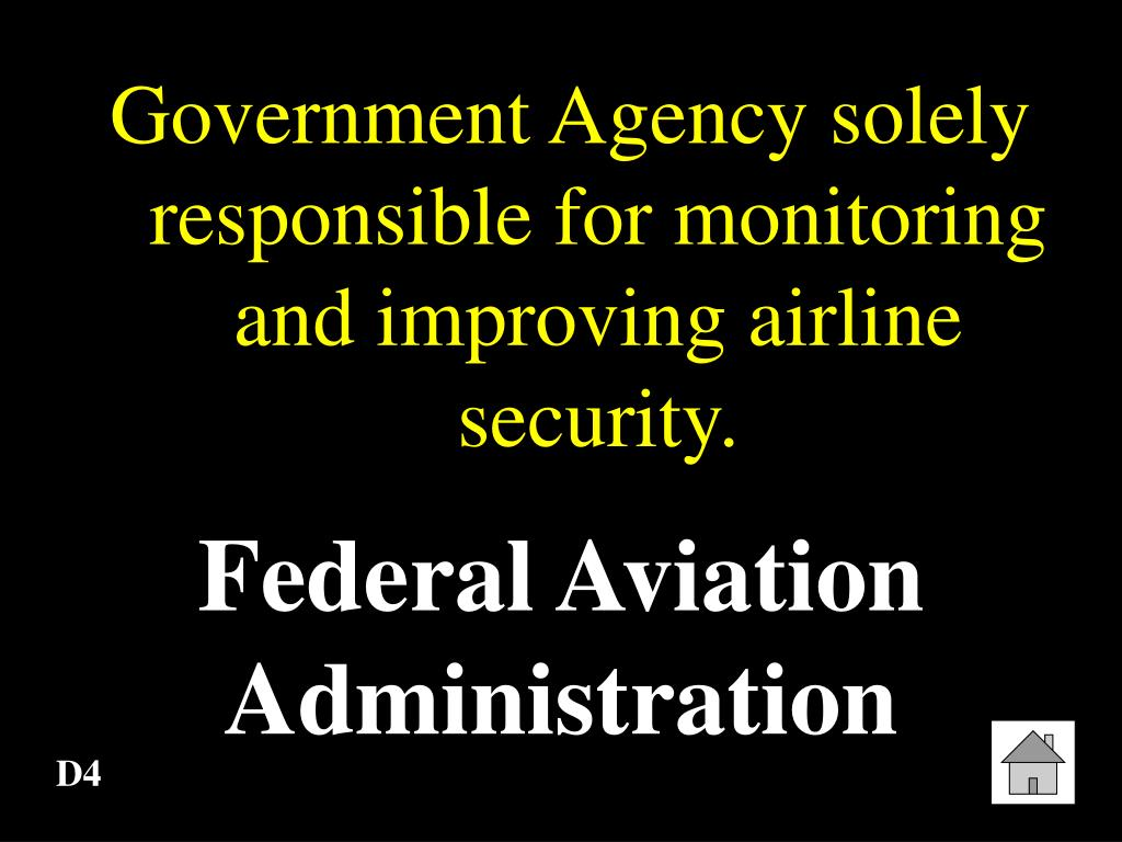 Government Agency solely responsible for monitoring and improving airline security.