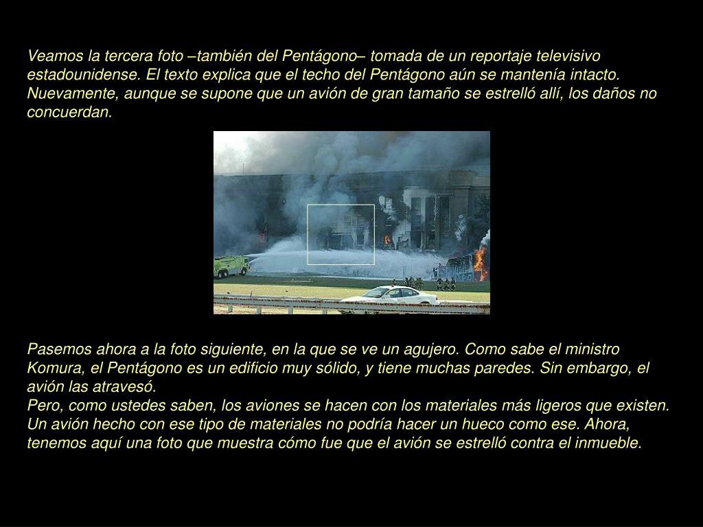 Veamos la tercera foto –también del Pentágono– tomada de un reportaje televisivo estadounidense. El texto explica que el techo del Pentágono aún se mantenía intacto.