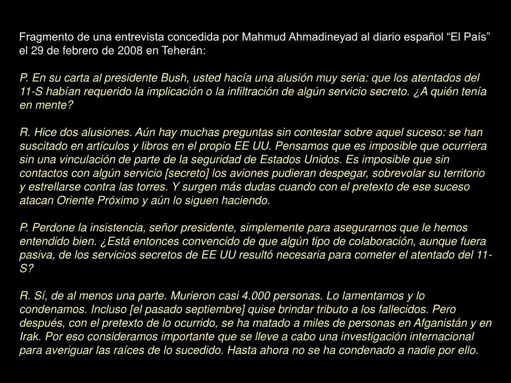 """Fragmento de una entrevista concedida por Mahmud Ahmadineyad al diario español """"El País"""" el 29 de febrero de 2008 en Teherán:"""