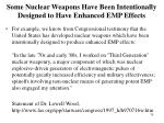 some nuclear weapons have been intentionally designed to have enhanced emp effects