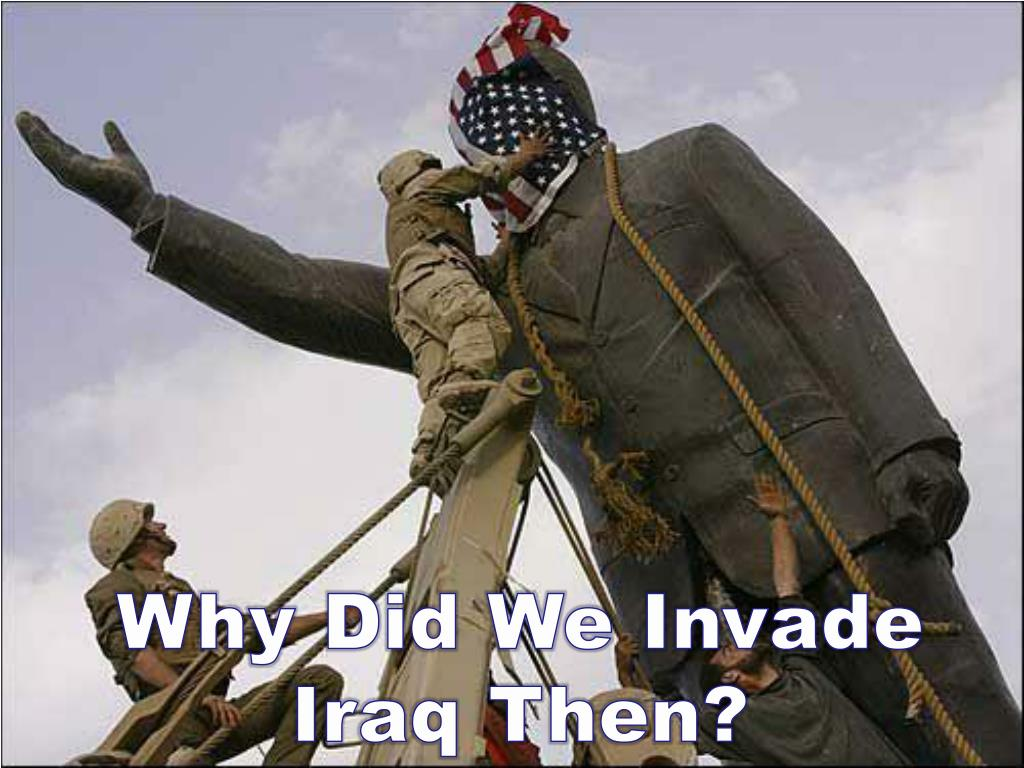 Why Did We Invade Iraq Then?