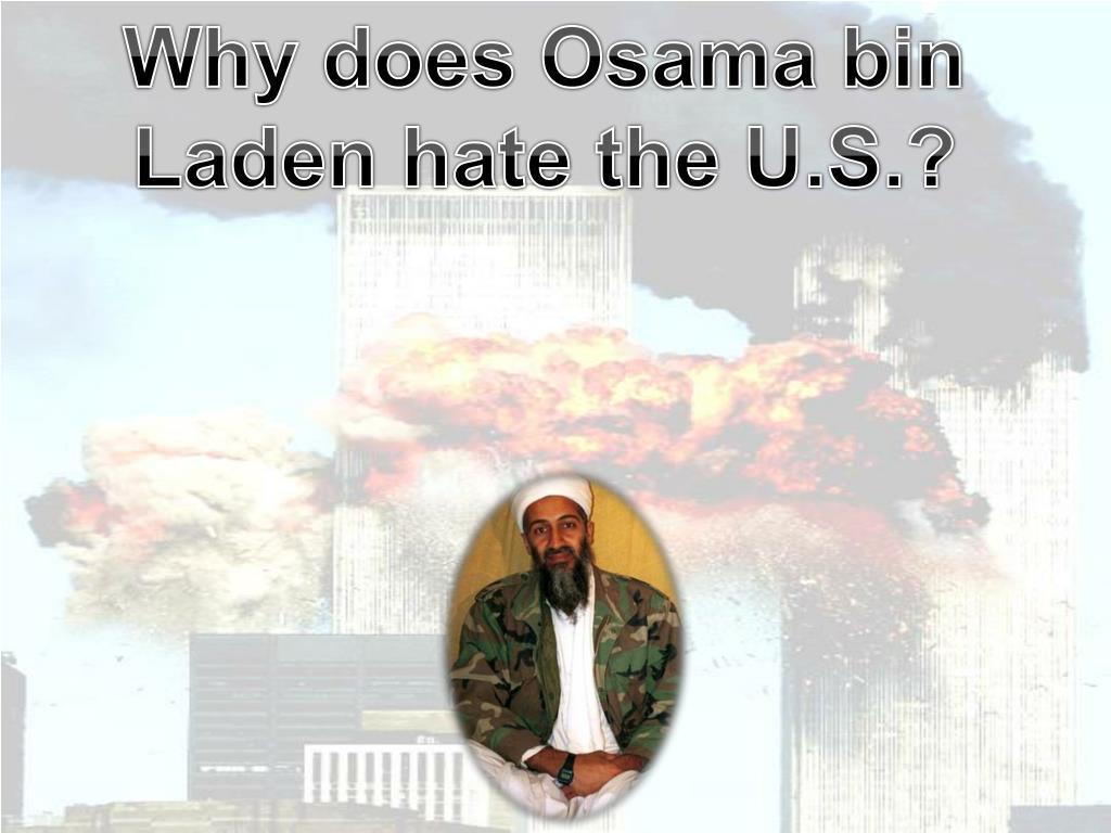Why does Osama bin Laden hate the U.S.?
