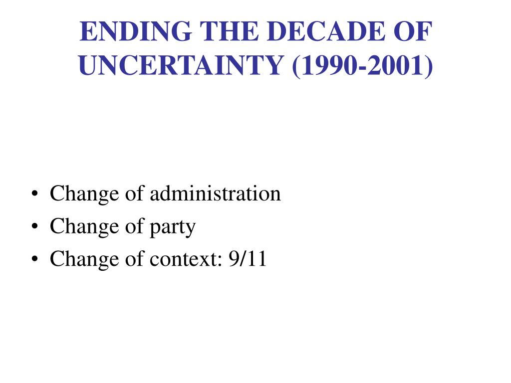 ENDING THE DECADE OF UNCERTAINTY (1990-2001)