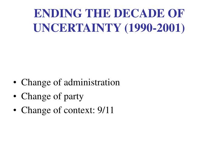 Ending the decade of uncertainty 1990 2001