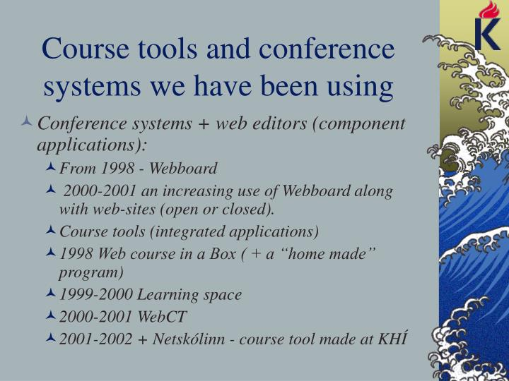 Course tools and conference systems we have been using