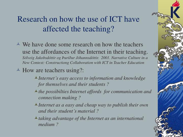 Research on how the use of ICT have affected the teaching?