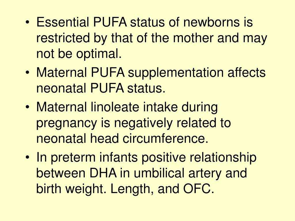 Essential PUFA status of newborns is restricted by that of the mother and may not be optimal.