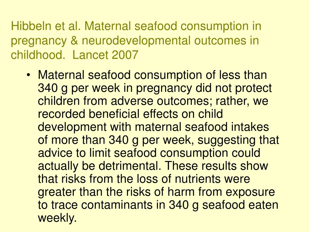 Hibbeln et al. Maternal seafood consumption in pregnancy & neurodevelopmental outcomes in childhood.  Lancet 2007