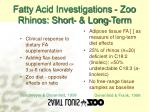 fatty acid investigations zoo rhinos short long term