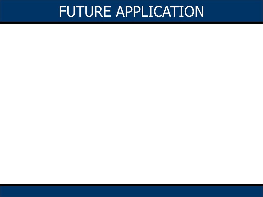 FUTURE APPLICATION