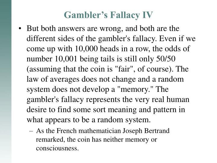 Gambler's Fallacy IV