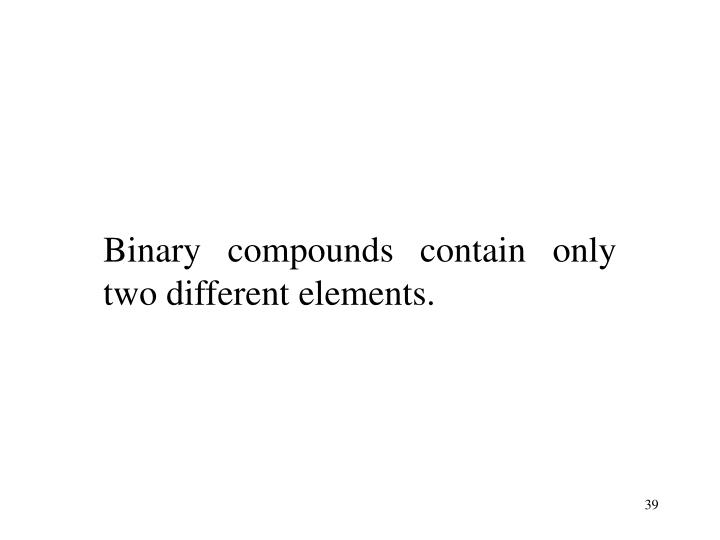 Binary compounds contain only