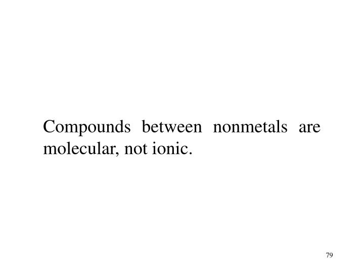 Compounds between nonmetals are molecular, not ionic.