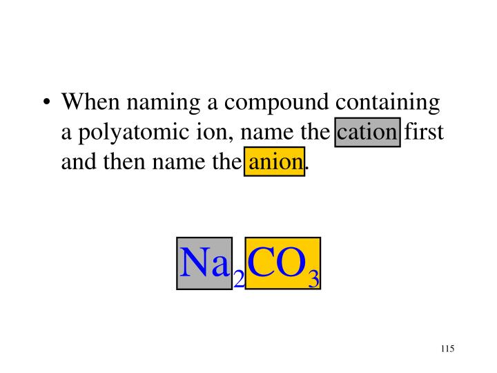 When naming a compound containing a polyatomic ion, name the cation first and then name the anion.