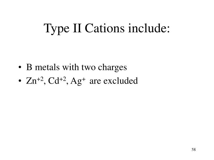 Type II Cations include: