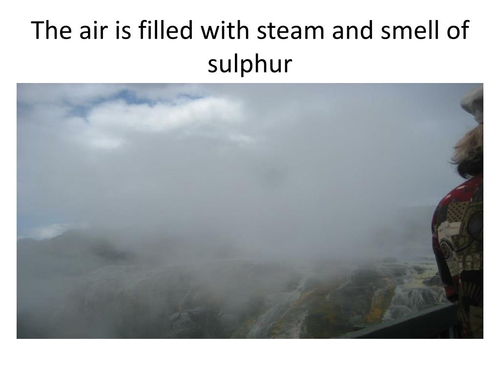The air is filled with steam and smell of