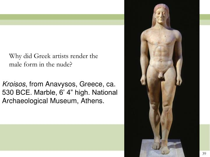 Why did Greek artists render the male form in the nude?