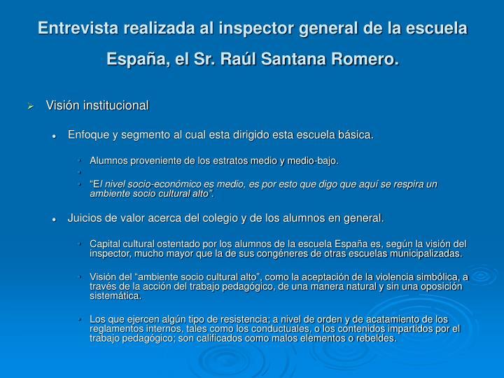 Entrevista realizada al inspector general de la escuela España, el Sr. Raúl Santana Romero.