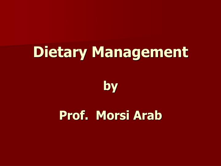 Dietary management by prof morsi arab
