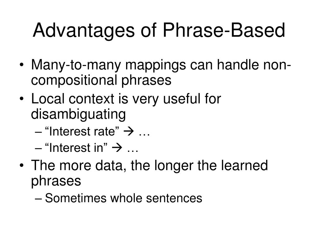 Advantages of Phrase-Based