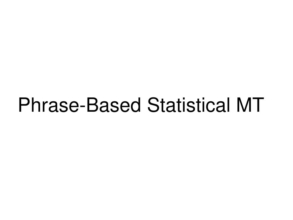 Phrase-Based Statistical MT