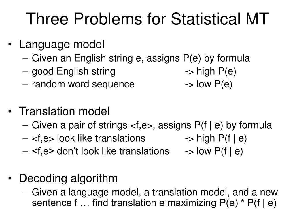 Three Problems for Statistical MT