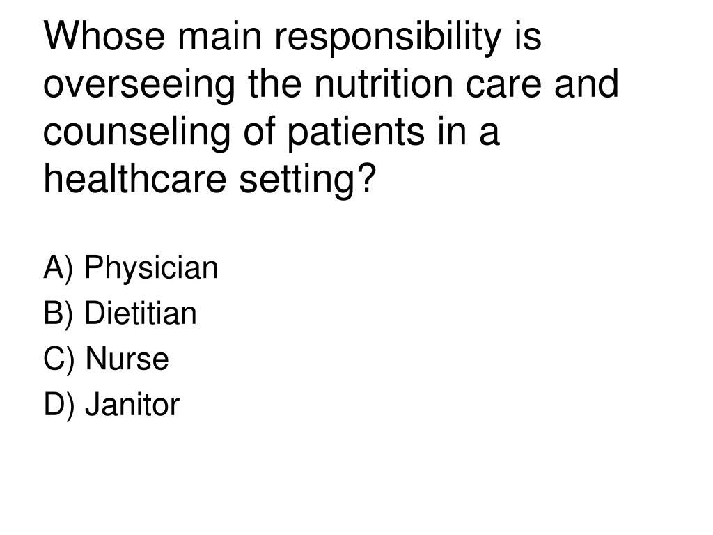 Whose main responsibility is overseeing the nutrition care and counseling of patients in a healthcare setting?